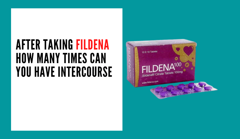 After Taking Fildena How Many Times Can You Have Intercourse