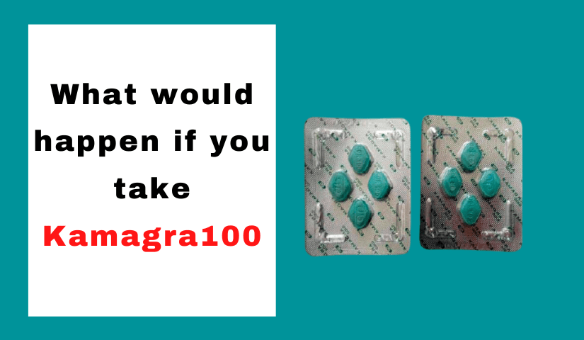 What would happen if you take kamagra 100
