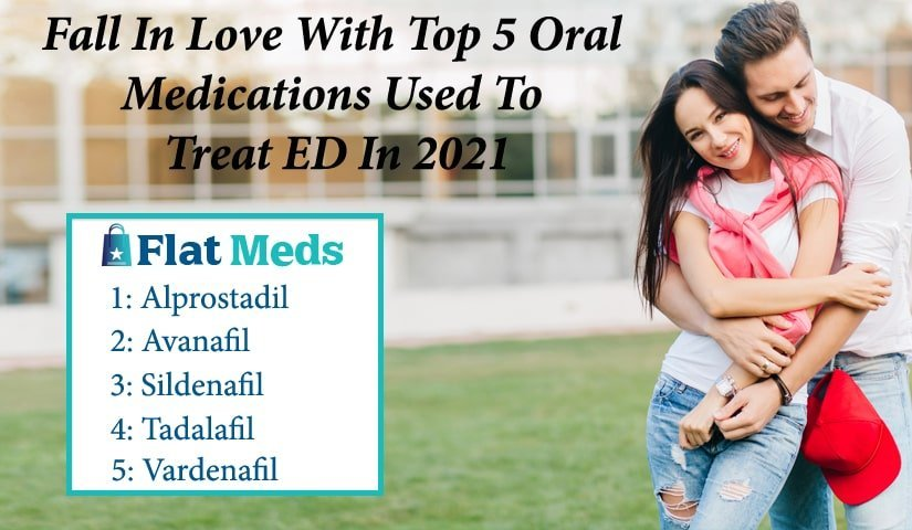Fall In Love With Top 5 Oral Medications Used To Treat ED In 2021